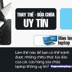 Những lưu ý khi cần đi thay màn hình laptop để tránh bị lừa đảo